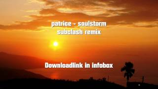 Patrice - Soulstorm (subclash remix) FREE DOWNLOAD