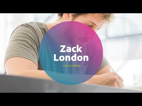 Live UX Design with Zack London  1 of 3