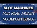 Real Money Online Slot Machines With No Deposit Bonus (18+)