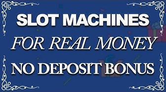 Real Money Online Slot Machines With No Deposit Bonus (18+)