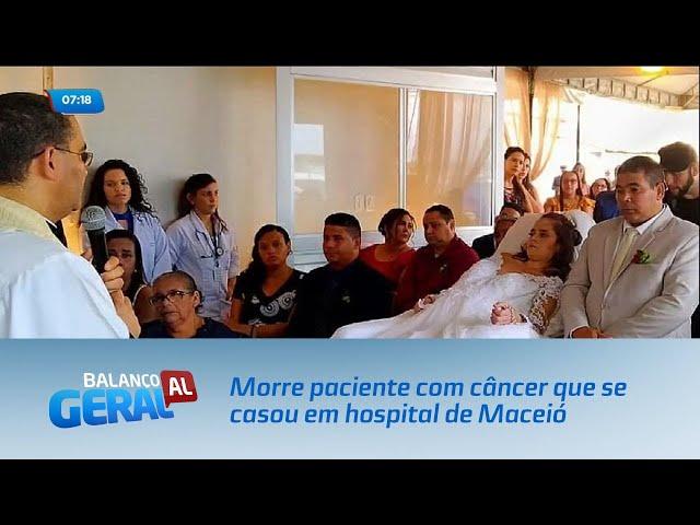 Morre paciente com câncer terminal que se casou em hospital de Maceió