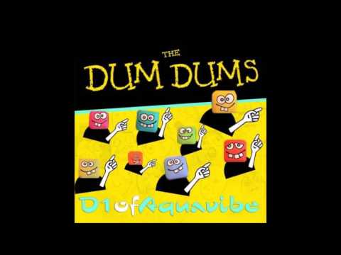 D1ofaquavibe — The Dum Dums