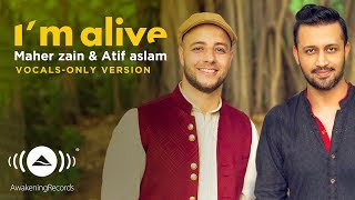 Video Maher Zain & Atif Aslam - I'm Alive | (Vocals Only - بدون موسيقى) | Official Music Video download MP3, 3GP, MP4, WEBM, AVI, FLV Oktober 2018