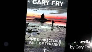 THE RESPECTABLE FACE OF TYRANNY by GARY FRY book trailer