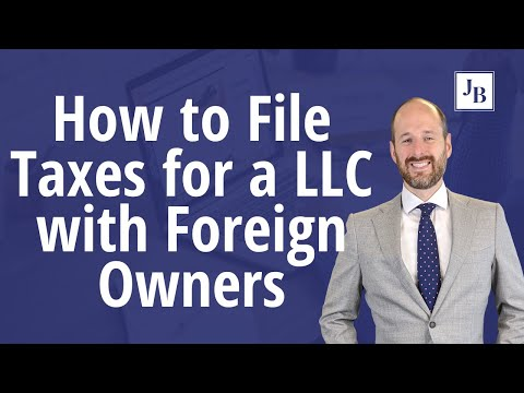 How To File Taxes For A Limited Liability Company (LLC) With Foreign Owners