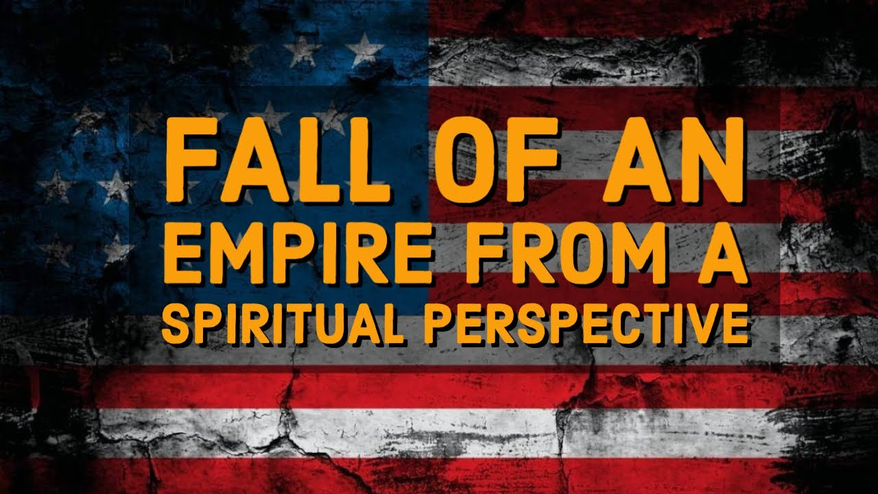 Fall of An Empire from a Spiritual Perspective