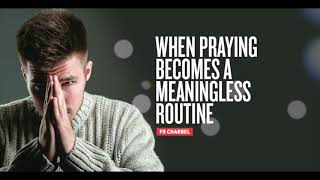When Praying Becomes A Meaning…