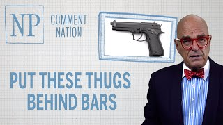 Comment Nation: Put these thugs behind bars