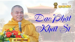 Hòa thượng Giác Toàn: Đạo Phật Khất Sĩ