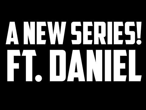 A New Series! Ft. Daniel