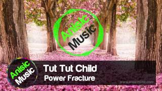 [EDM] Tut Tut Child - Power Fracture