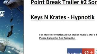Point Break - Trailer #2 SONG (Keys N Krates - Hypnotik )