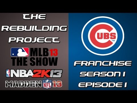 The Rebuilding Project: S1E1 MLB 13 The Show Chicago Cubs Franchise