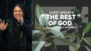 """""""THE REST OF GOD"""" -- Guest Speaker :: Diamond DeYampert"""