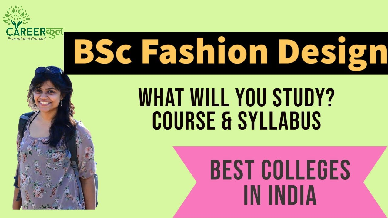 Fashion Designing Bsc What Will You Study Course Best Colleges In Fashion Designing In India Youtube