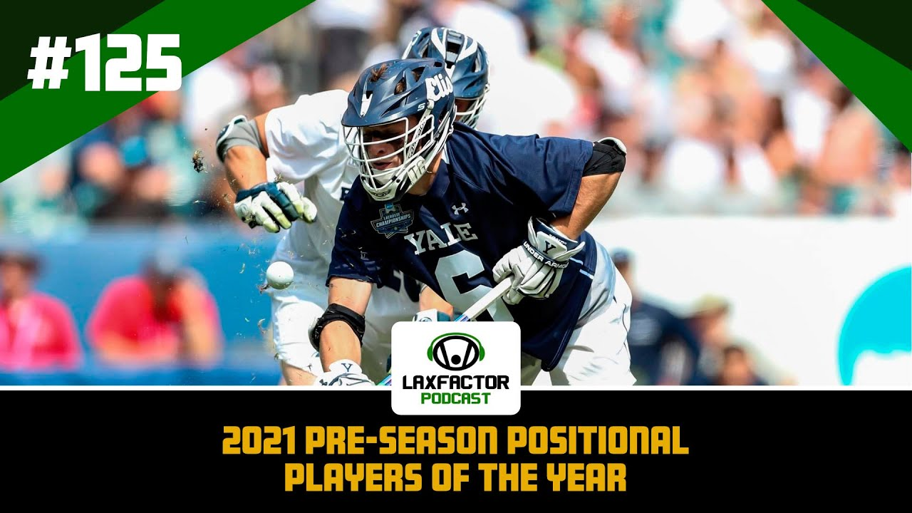 2021 College Lacrosse Pre-Season Positional Players Of The Year (LaxFactor Podcast #125)