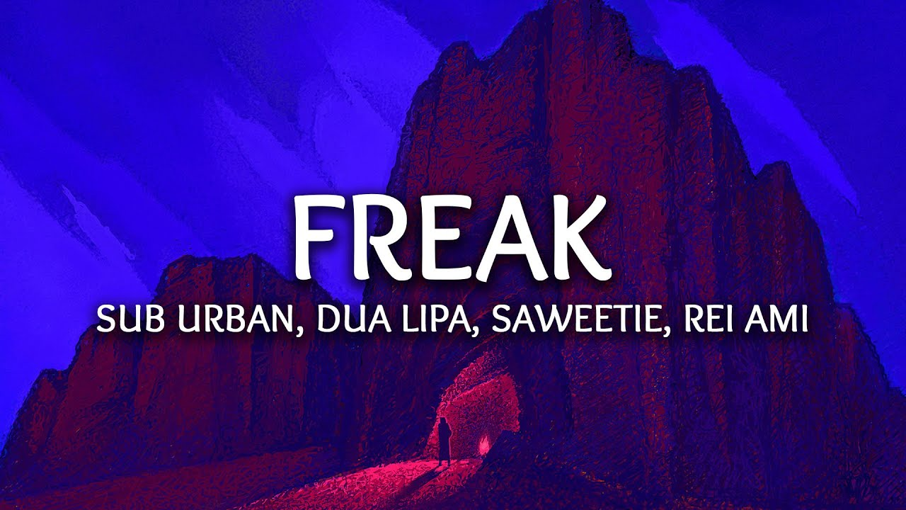 Sub Urban, Dua Lipa - Freak (Lyrics) ft. Saweetie, REI AMI (MashArt Remix)