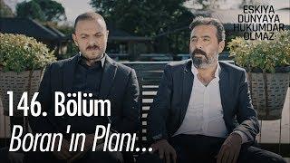 Boran'ın planı... - Eşkıya Dünyaya Hükümdar Olmaz 146. Bölüm
