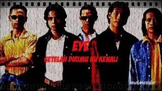 EYE - Setelah Dirimu Ku Kenali