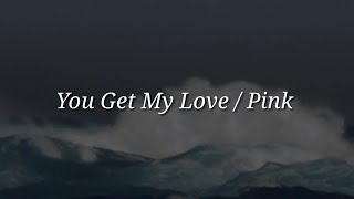 Pink - You Get My Love (Lyrics)