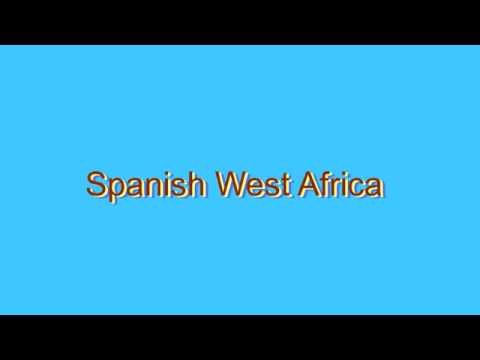 How to Pronounce Spanish West Africa