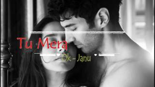 Tu mera hai sanam Song – OK Jaanu | Shraddha Kapoor | Aditya Roy Kapur | A.R. Rahman
