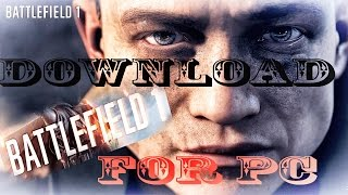 How To Download BATTLEFIELD 1 For Pc  [TORRENT] [FULL GAME]