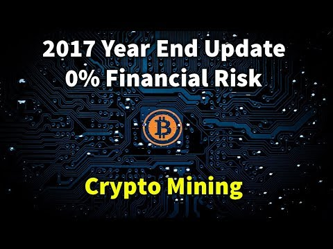2017 Year End Update with 0% Financial Risk Crypto Mining for Beginners
