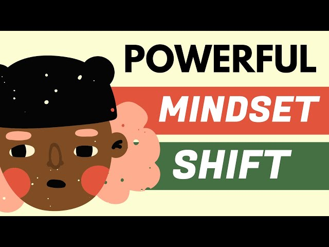 A Powerful Mindset Shift to Improve Your Life