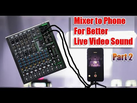 How To Get Audio From A Mixer To Android Or IPhone Phone For Better Video Camera Sound