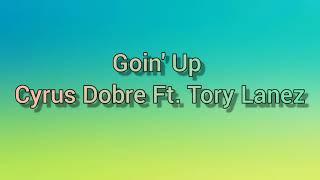 Cyrus Dobre - Goin' Up ft. Tory Lanez (lyrics)