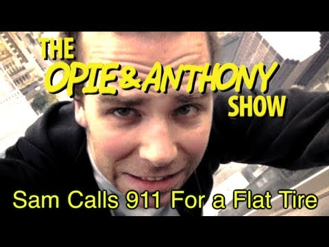Opie & Anthony: Sam Calls 911 For a Flat Tire (02/12/07)