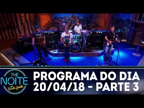 The Noite (20/04/18) - Parte 3