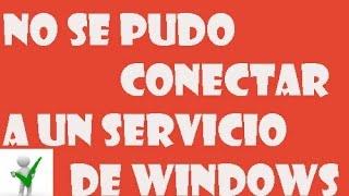 No se pudo conectar a un servicio de windows 10/8/7 I SOLUCIÓN 2017