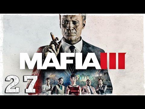 Смотреть прохождение игры Mafia 3. #27: Южный союз.