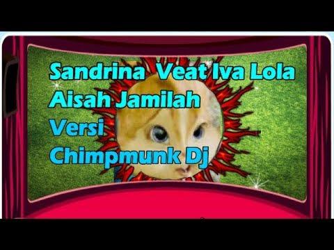 SANDRINA Feat Iva Lola  AISAH JAMILAH Versi CHIMPMUNK