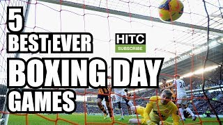 5 BEST Ever BOXING DAY Premier League Games
