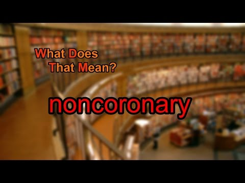 What does noncoronary mean?