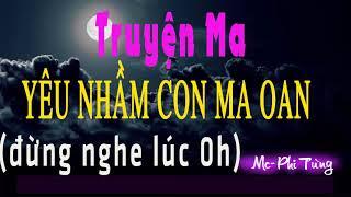 Nghe Truyện Ma: Yêu Nhầm Con Ma Oan | Truyện Không Nghe Lúc 0h | MC Phi Tùng 2018