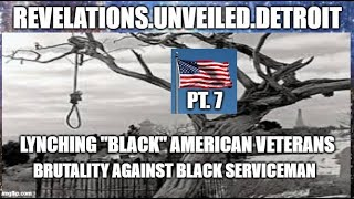 "LYNCHED American Veterans 7.  BRUTALITY Against ""BLACK"" Serviceman."