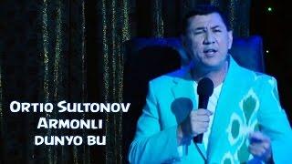 Ortiq Sultonov - Armonli dunyo bu | Ортик Султонов - Армонли дунё бу