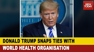 Donald Trump Accuses W.H.O Of Covering Up Of Coronavirus In Behest Of China; Snaps Ties With W.H.O