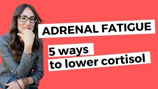 Adrenal Health - 5 Simple Ways to Lower Cortisol