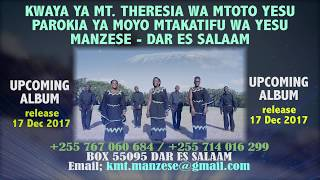 UPCOMING ALBUM RELEASE 17 DEC 2017  KWAYA YA MT. THERESIA WA MTOTO YESU - MANZESE - DAR ES SALAAM
