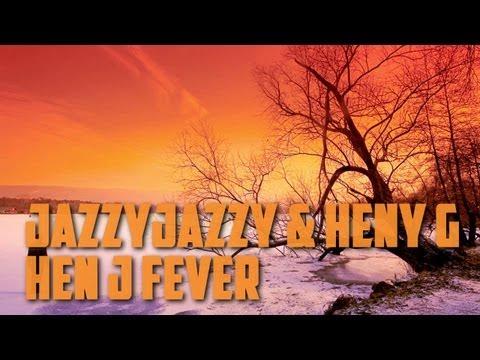JazzyJazzy & Heny G - Hen J Fever