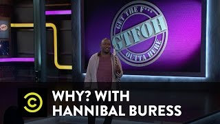 Why? with Hannibal Buress - Get the F**k Outta Here