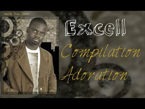 Excell - Compilation Louanges & Adorations  | ** Worship Fever Channel **
