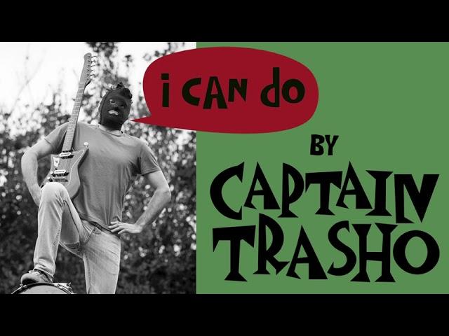 Captain Trasho - I can do