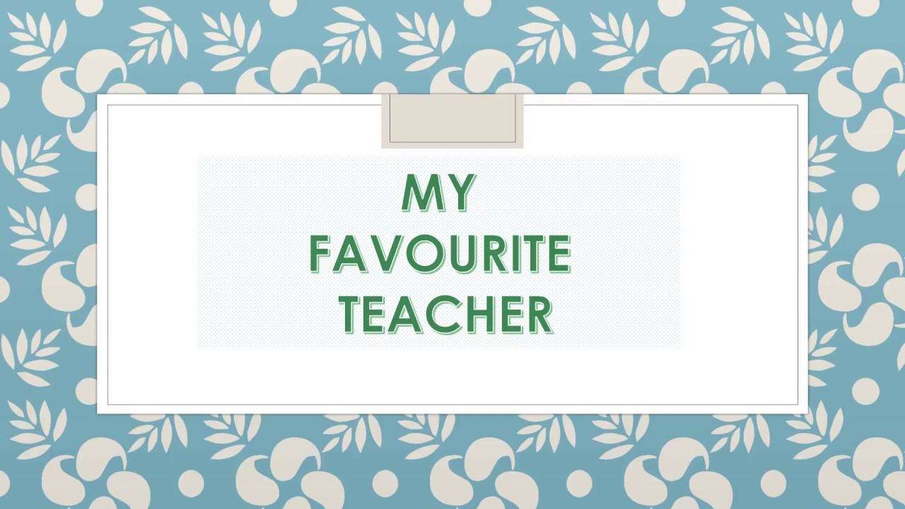 My Favourite Teacher Compositionessay Presented By  Heena Attar  My Favourite Teacher Compositionessay Presented By  Heena Attar