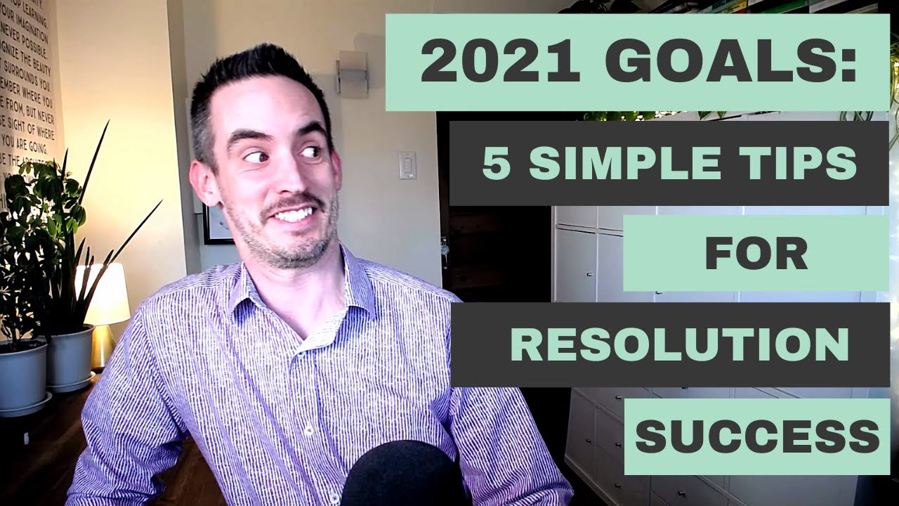 2021 Goals: 5 Simple (but not easy) Tips for Resolution Success